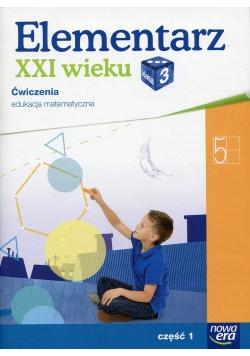 Elementarz XXI wieku 3 Edukacja matematyczna Ćwiczenia Część 1