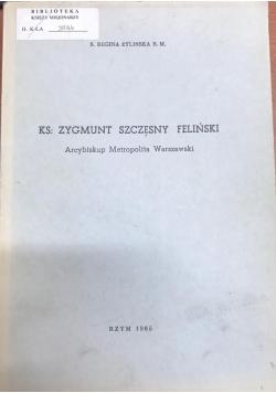Ks. Zygmunt Szczęsny Feliński Arcybiskup Metropolita Warszawski