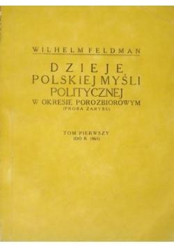Dzieje Polskiej myśli politycznej w okresie porozbiorowym  (próba zarysu) Tom I,  1913 r.