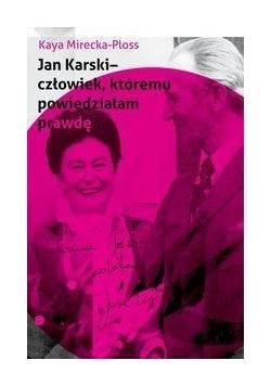 Jan Karski - człowiek, któremu powiedziałam prawdę