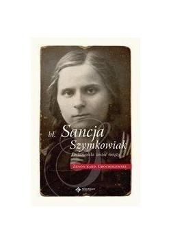 Bł. Sancja Szymkowiak. Postanowiła zostać świętą
