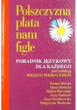 Polszczyzna płata nam figle - poradnik językowy dla każdego