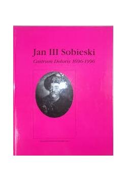 Jan III Sobieski. Centrum Doloris 1696-1996