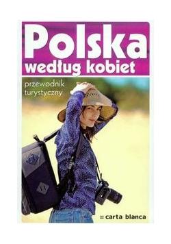 Polska według kobiet : Przewodnik turystyczny