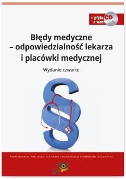Błędy medyczne odpowiedzialność prawna lekarza i placówki medycznej + CD Wzory dokumentów
