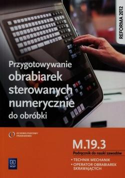 Przygotowywanie obrabiarek sterowanych numerycznie do obróbki M.19.3 Podręcznik do nauki zawodów Technik mechanik operator obrabiarek skrawających