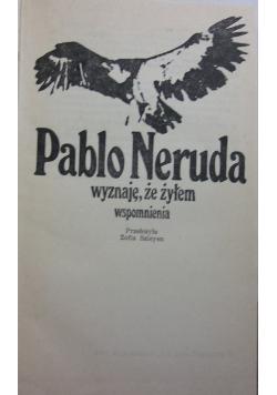 Pablo Neruda wyznaje, że żyłem