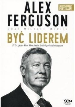 Alex Ferguson. Być liderem w.2017