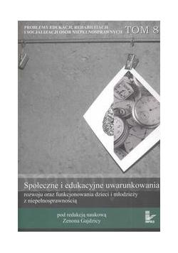 Społeczne i edukacyjne uwarunkowania rozwoju oraz funkcjonowania dzieci i młodzieży z niepełnosprawnością tom 8