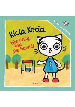 Kicia Kocia. Nie chcę się tak bawić!