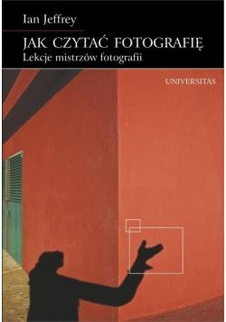 Jak czytać fotografię. Lekcje mistrzów fotografii