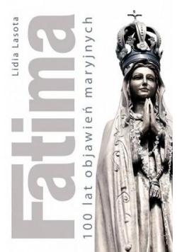 Fatima. 100 lat objawień maryjnych