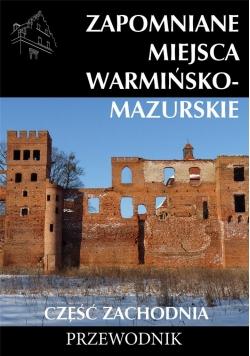 Zapomniane miejsca Warmińsko-mazurskie cz.zach.