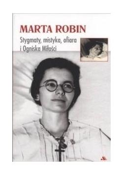 Marta Robin. Stygmaty, ofiary, mistyka i Ogniska..