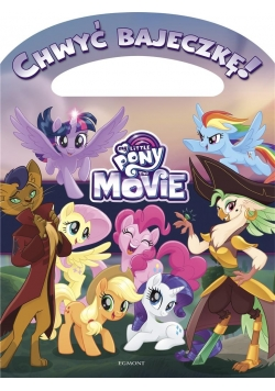 Chwyć bajeczkę! My Little Pony. The Movie