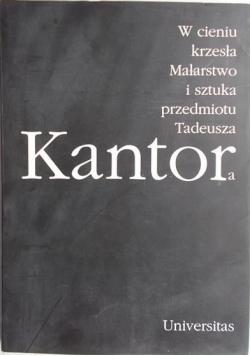 W cieniu krzesła Malarstwo i sztuka przedmiotu Tadeusza Kantora