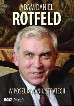 Adam Daniel Rotfeld. W poszukiwaniu strategii