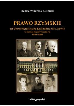 Prawo Rzymskie na Uniwersytecie Jana Kazimierza we Lwowie w okresie międzywojennym (1918-1939)