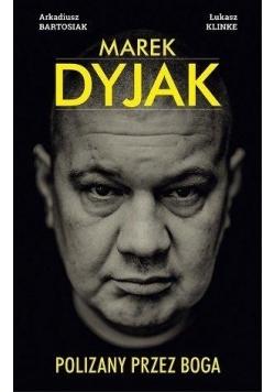 Marek Dyjak. Polizany przez Boga.