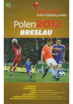 Polen 2012 Breslau Ein praktischer Reisefuhrer fur Fussballfans