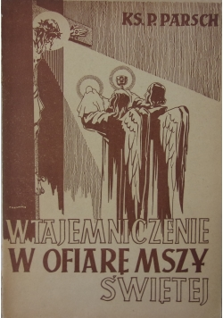 Wtajemniczenie w ofiarę Mszy Świętej, 1947 r.