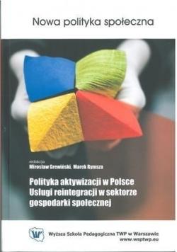 Nowa polityka społeczna polityka aktywizacji w Polsce usługi reintegracji w sektorze gospodarki społecznej