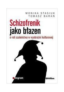 Schizofrenik jako błazen. O roli szaleństwa...