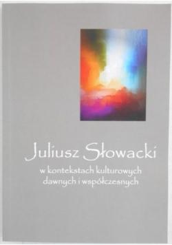 Juliusz Słowacki w kontekstach kulturowych dawnych i współczesnych