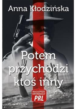 Najlepsze kryminały PRL. Potem przychodzi ktoś...