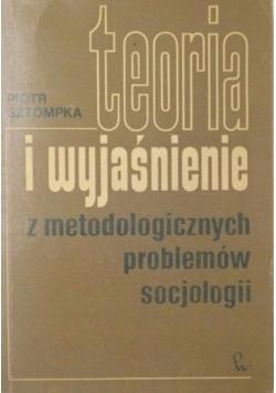 Teoria i wyjaśnienie z metodologicznych problemów socjologii