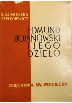 Edmund Bojanowski i jego dzieło