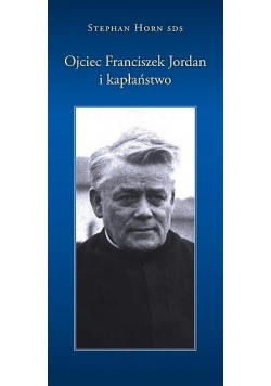 Ojciec Franciszek Jordan i kapłaństwo