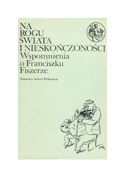 Na rogu świata i nieskończoności, Wspomnienia o Franciszku Fiszerze