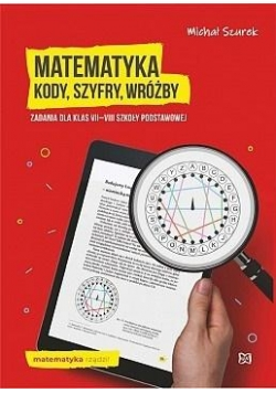 Matematyka. Kody, szyfry, wróżby zadania kl.7-8 SP