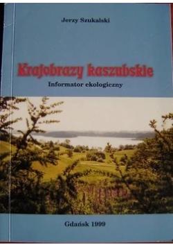 Krajobrazy kaszubskie.Informator ekologiczny