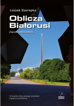 Oblicza Białorusi. Zapiski ambasadora