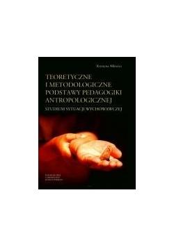 Teoretyczne i metodologiczne podstawy pedagogiki antropologicznej