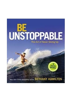 Be Unstoppable. The Art of Never Giving Up