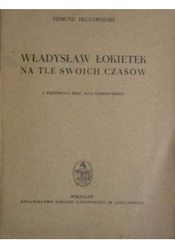 Władysław Łokietek na tle swoich czasów
