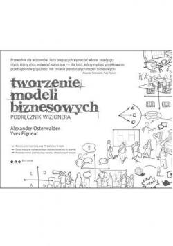 Tworzenie modeli biznesowych. Podr. wizjonera