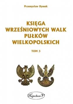 Księga wrześniowych walk pułków wielkopolskich T.3