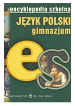 Encyklopedia szkolna. Język polski. Gimnazjum