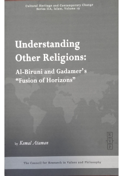 "Understanding Other Religions: Al-Biruni and Gadamer's ''Fusion of Horizons"""