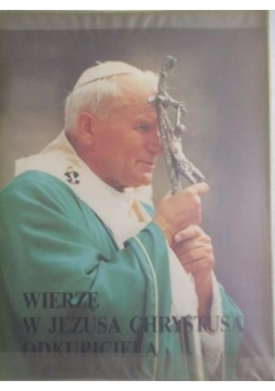 Jan Paweł II - Wierzę w Jezusa Chrystusa odkupiciela