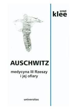 Klee Ernst - Auschwitz Medycyna III Rzeszy i jej ofiary