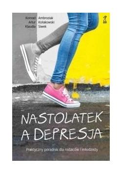 Nastolatek a depresja. Praktyczny poradnik..