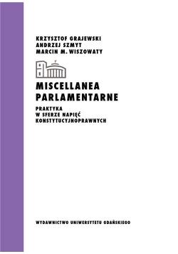 Miscellanea parlamentarne Praktyka w sferze napięć konstytucyjnoprawnych