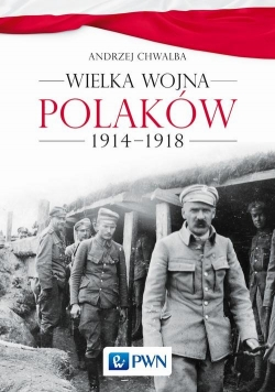 Wielka wojna Polaków 1914-1918