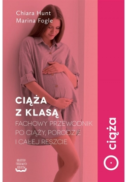 Ciąża z klasą. Fachowy przewodnik po ciąży...