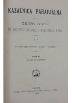Kazalnica parafjalna czyli zbiór nauk na wszystkie niedziele i uroczystości roku, T. III, 1922 r.
